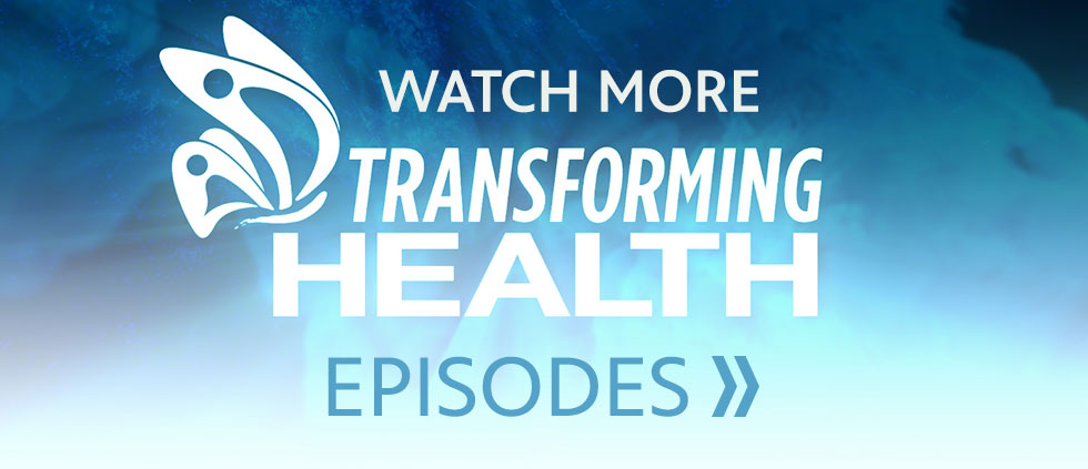 Watch more Transforming Health Episodes